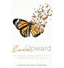 Froelker, Justine Ever Upward:  Overcoming the Lifelong Losses of Infertility