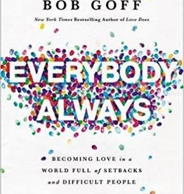 Goff, Bob Everybody, Always:  Becoming Love in a World Full of Setbacks and Difficult People