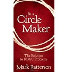 Batterson, Mark Be A Circle Maker:  The solution to 10,000 Problems