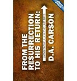 Carson, D A From the Resurrection to His Return:  Living Faithfully  in the Last Days