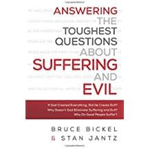 Bickel, Bruce Answering the Toughest Questions about Suffering and Evil