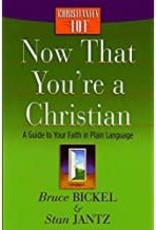 Bickel, Bruce Now That You're a Christian:  a Guide to Your Faith in Plain Language