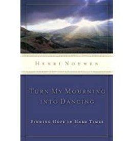 Nouwen, Henri Turn My Mourning into Dancing - revised