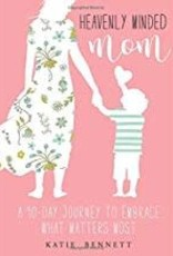 Bennett, Katie Heavenly Minded Mom: a 90 Day Journey to Embrace What Matters Most