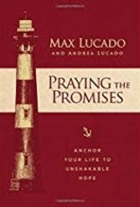 Lucado, Max Praying the Promises:  Anchor Your Life to Unshakable Hope