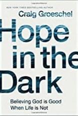 Groeschel, Craig Hope In The Dark:  Believing God Is Good When Life is Not