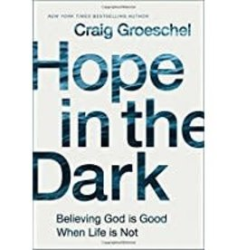 Groeschel, Craig Hope In The Dark:  Believing God Is Good When Life is Not