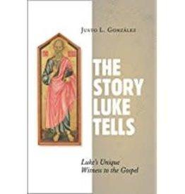 Justo L. Gonsalez The Story Luke Tells:  Luke's Unique Witness to the Gospel