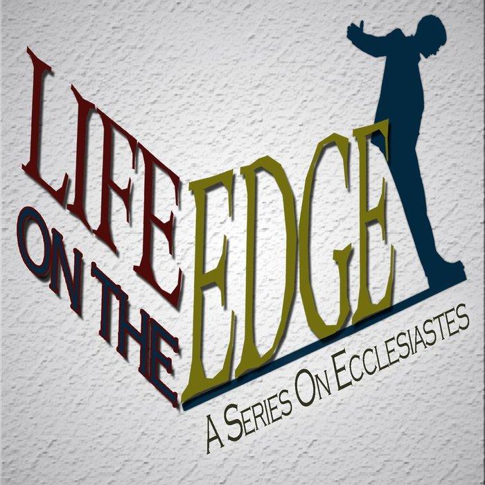 12(J029-J040) - Ecclesiastes {Life On The Edge}