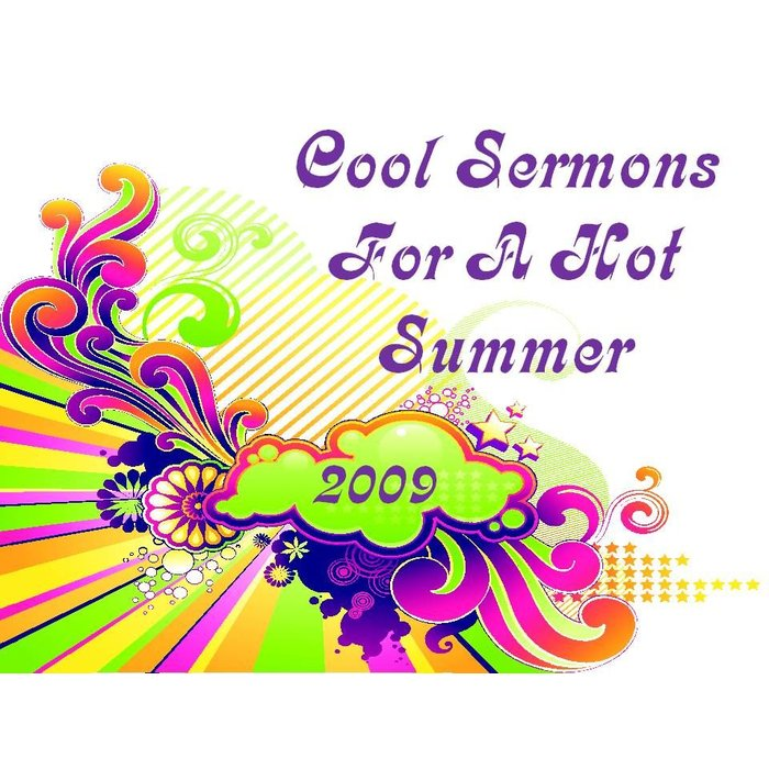 07(S041-S047) - Cool Sermons For A Hot Summer 2009