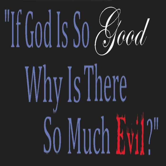 00(NONE) - If God Is So Good, Why Is There So Much Evil? By  Pastor Sonny Conatser