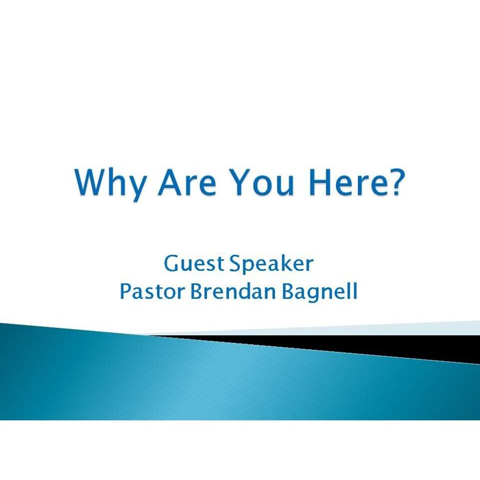 00(NONE) - Why Are You Here? By Pastor Brendan Bagnell