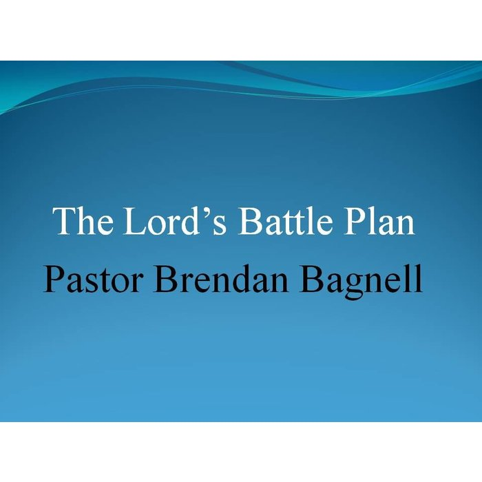 00(NONE) - The Lord's Battle Plan By Pastor Brendan Bagnell