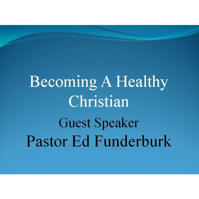 00(NONE) - Becoming A Healthy Christian By Guest Speaker Ed Funderburk,