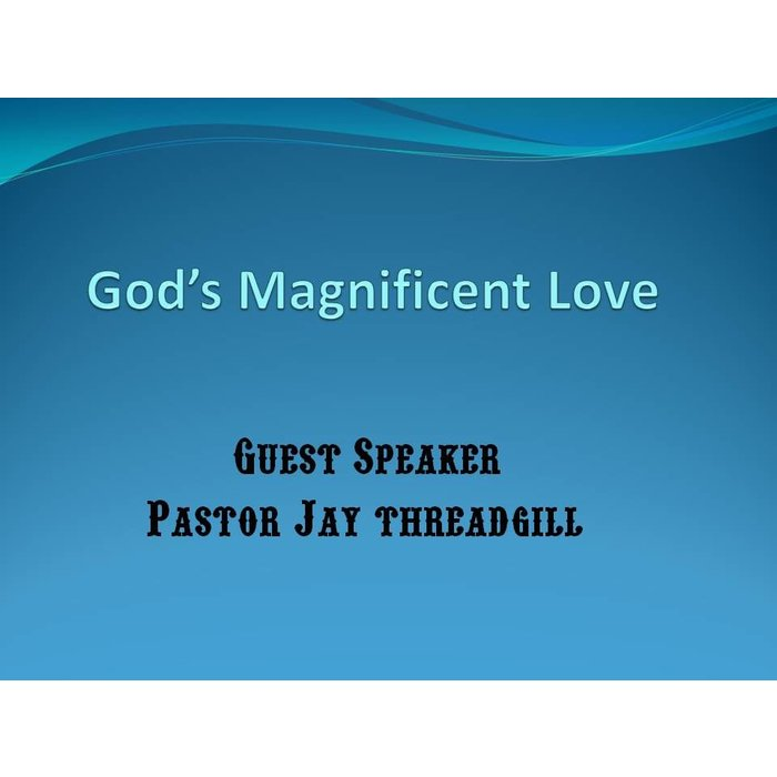00(NONE) - God's Magnificent Love By Guest Speaker Pastor Jay Threadgill