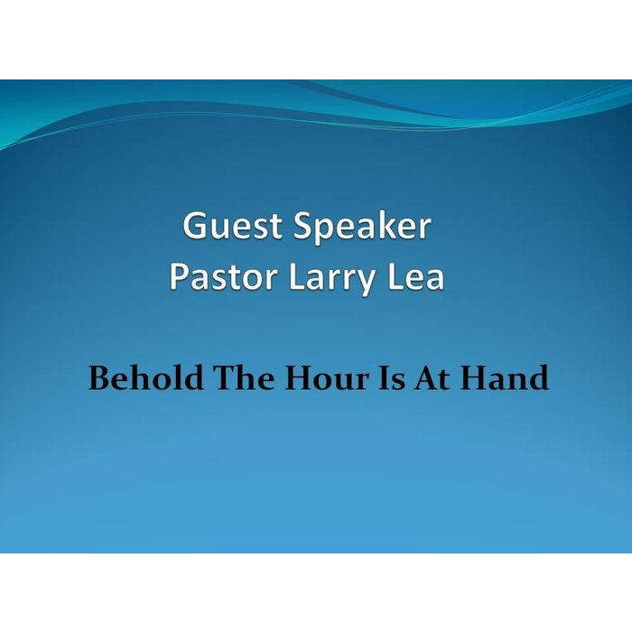 00(NONE) - Behold The Hour Is At Hand By,Guest Speaker Pastor Larry Lea
