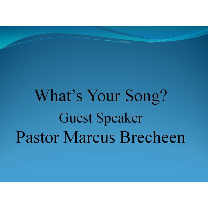 00(NONE) - What's Your Song? By Guest Speaker Pastor Marcus Brecheen