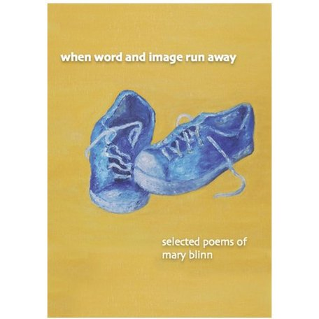 """When Word and Image Run Away"" selected poems of Mary Blinn"