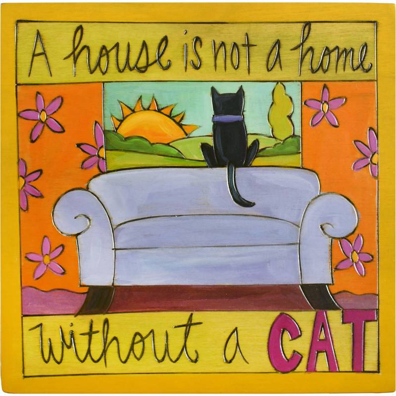 'A House is a not a home w/o a cat' Art Plaque 7x7''