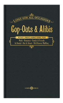 Cop-Outs and Alibis for All Occasions