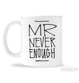 Mugnacious Mr. Never Enough Mug