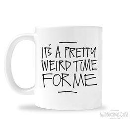 Mugnacious It's a Pretty Weird Time for Me Mug