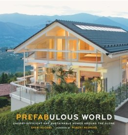 Stewart, Tabori and Chang PREFABULOUS WORLD<br /> ENERGY-EFFICIENT AND SUSTAINABLE HOMES AROUND THE GLOBE