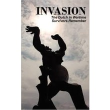 Dutch in Wartime Invasion Book 1 - Survivors remember