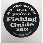 No one cares youre a fishing guide BRO!
