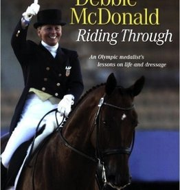 Trafalgar Square Books Debbie McDonald Riding Through: An Olympic Medalist's Lessons on Life and Dressage