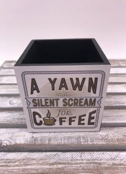 "4X4 Pencil Holder ""A Yawn Is A Silent Scream For Coffee"""