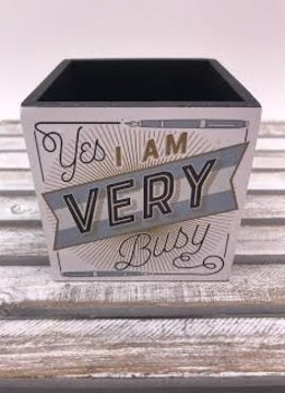 "4X4 Pencil Holder ""Yes, I am Very Busy"""