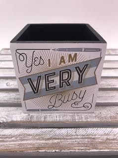 """4X4 Pencil Holder """"Yes, I am Very Busy"""""""