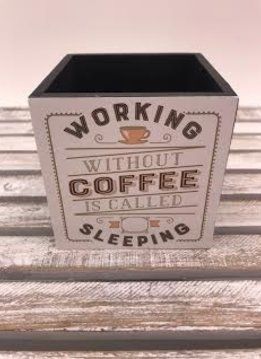 "4X4 Pencil Holder ""Working Without Coffee is Called Sleeping"""