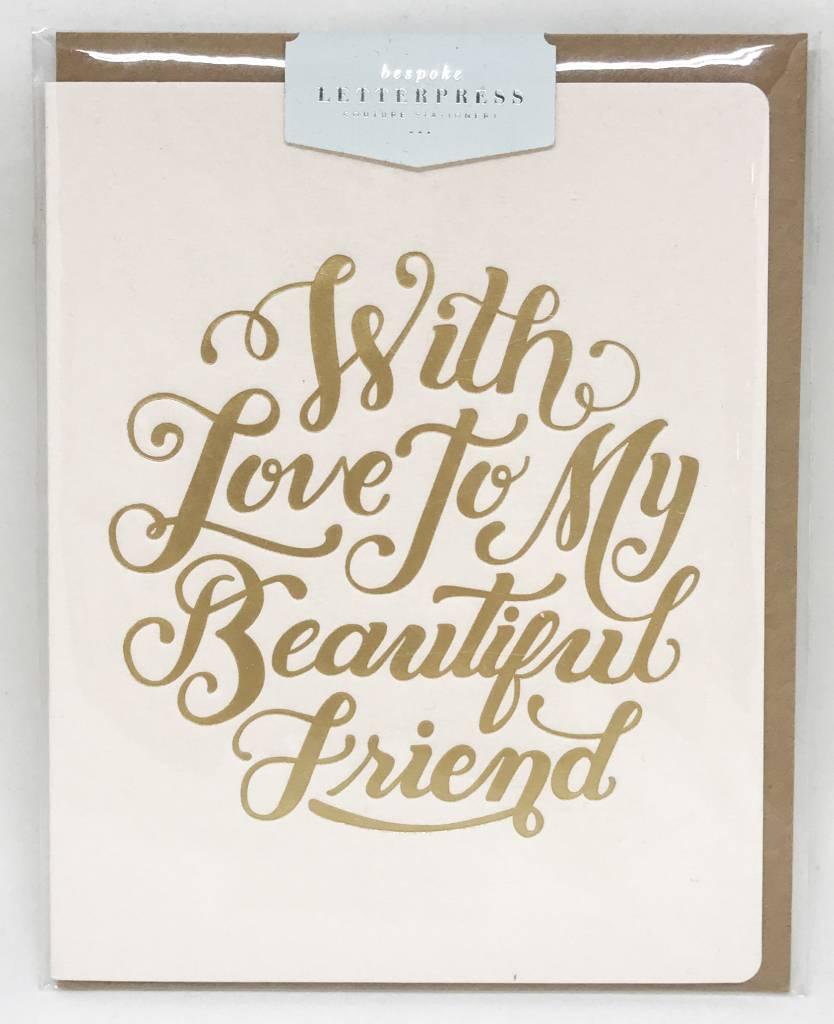 Bespoke Letter Press Bespoke Letterpress Greeting Card - With Love To My Beautiful Friend