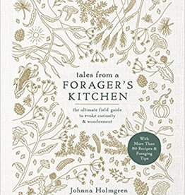 Rodale Books Tales from a Forager's Kitchen: The Ultimate Field Guide to Evoke Curiosity and Wonderment by Johnna Holmgren