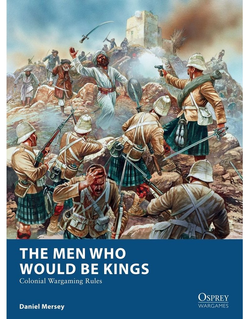 Osprey The Men Who Would Be Kings: Colonial Wargaming Rules
