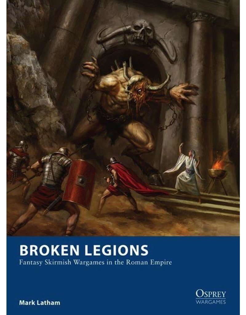 Osprey Broken Legions: Fantasy Skirmish Wargames in the Roman Empire