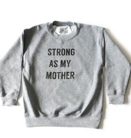 STRONG AS A MOTHER STRONG AS MY MOTHER SWEATSHIRT
