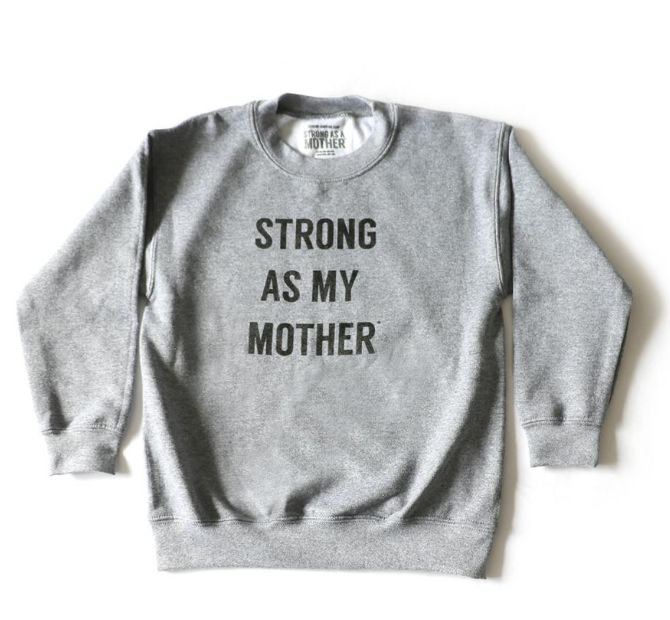 STRONG AS MY MOTHER SWEATSHIRT