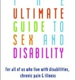 The Ultimate Guide to Sex and Disability: For All of Us Who Live with Disabilities, Chronic Pain, and Illness (2ND ed.) Contributor(s): Kaufman, Miriam (Author), Silverberg, Cory (Author), Odette, Fran (Author)