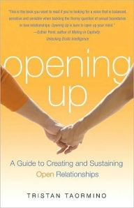 Opening Up: A Guide to Creating and Sustaining Open Relationships Contributor(s): Taormino, Tristan (Author)