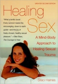 Healing Sex: A Mind-Body Approach to Healing Sexual Trauma Contributor(s): Haines, Staci (Author)