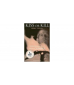 Mountaineers Books Kiss or Kill,Confessions of a Serial Climber