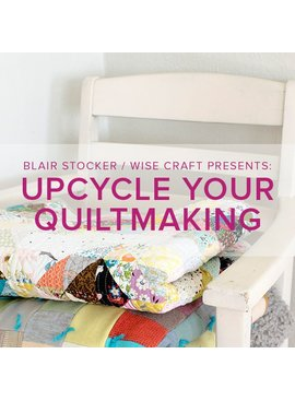 Blair Stocker Upcycle You Quiltmaking! Workshop with Blair Stocker of Wise Craft, Saturday, March 25, 10 am - 5 pm