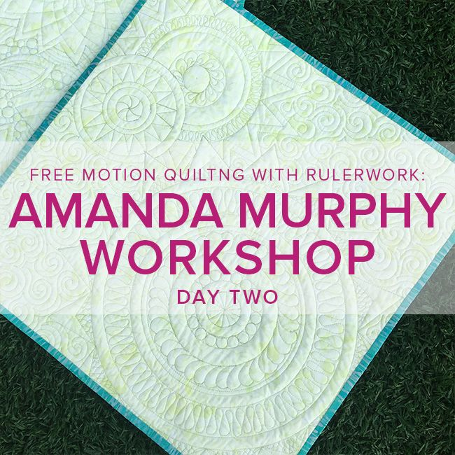 Amanda Murphy Workshop Day Two: Free Motion Quilting with Rulerwork, Wednesday, September 13, 10 am - 5pm