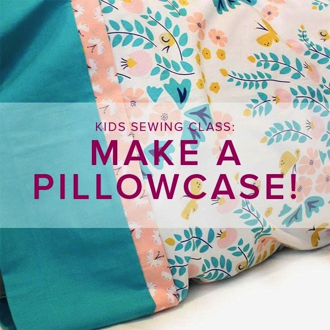 Saturday! Kid's Sewing Class: Make a Pillowcase! Saturday February 24, 10am - 1pm
