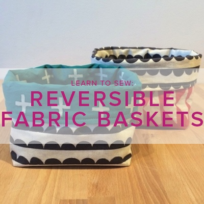 Karin Dejan Learn to Sew: Reversible Fabric Basket, Sunday, May 20, 6-9pm