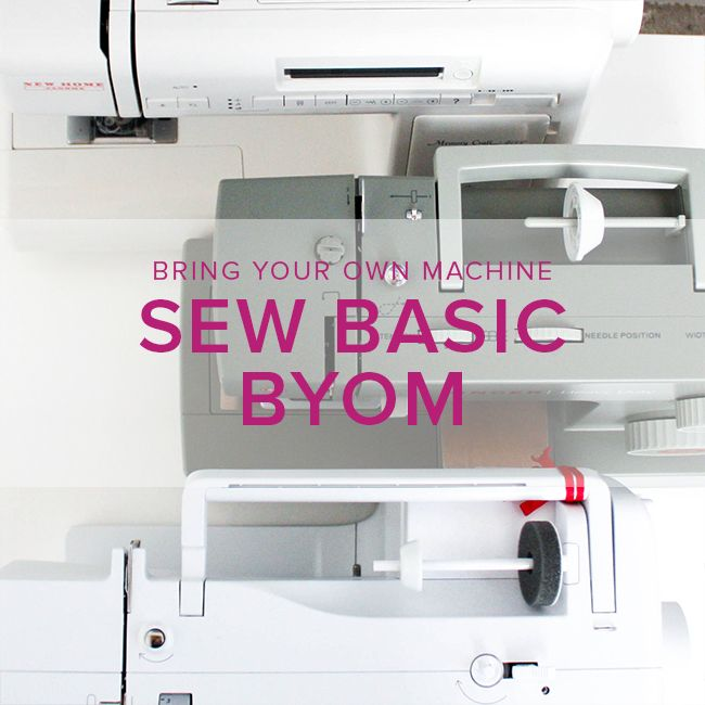 Sew Basic, BYOM (Bring your own machine!) Tuesday, April 3, 6-8:30