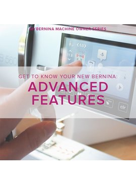 Modern Domestic MyBERNINA: Class #3, Advanced Features, Friday, June 29, 2 - 4 pm